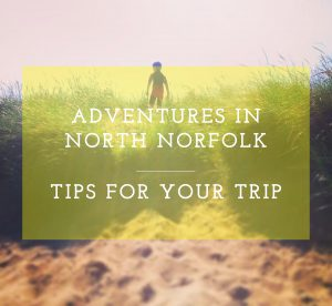 Tips for a Trip to NOrth NOrfolk